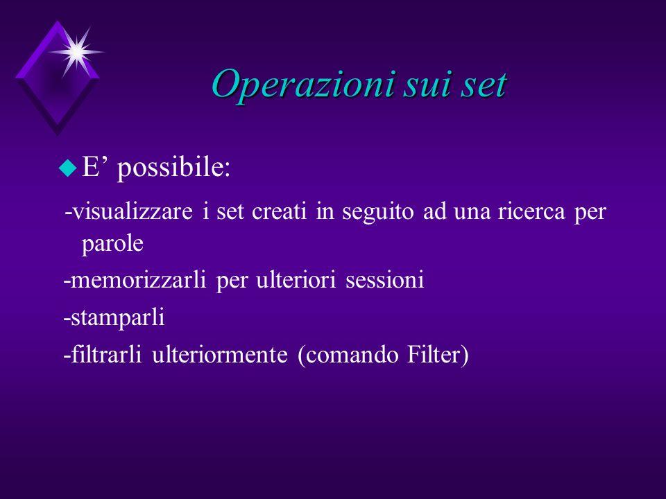 Operazioni sui set u E possibile: -visualizzare i set creati in seguito ad una ricerca per parole -memorizzarli per ulteriori sessioni -stamparli -fil