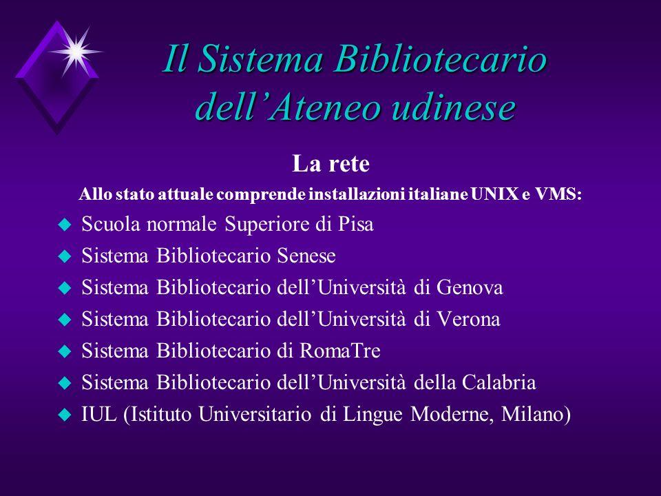Il Sistema Bibliotecario dellAteneo udinese La rete Allo stato attuale comprende installazioni italiane UNIX e VMS: u Scuola normale Superiore di Pisa