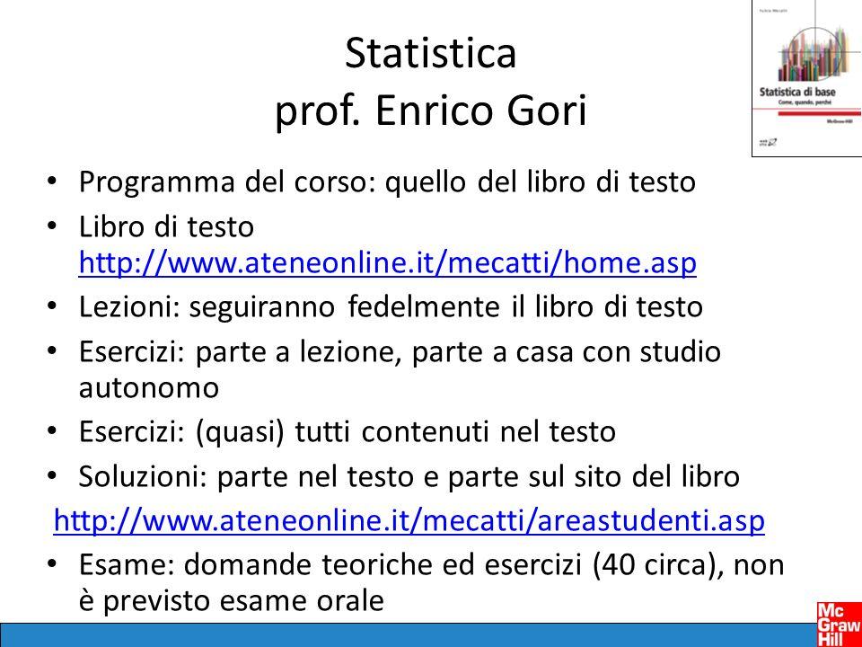 Statistica prof. Enrico Gori Programma del corso: quello del libro di testo Libro di testo http://www.ateneonline.it/mecatti/home.asp http://www.atene
