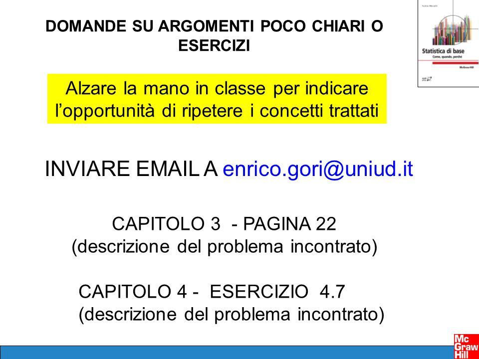 DOMANDE SU ARGOMENTI POCO CHIARI O ESERCIZI INVIARE EMAIL A enrico.gori@uniud.it CAPITOLO 3 - PAGINA 22 (descrizione del problema incontrato) CAPITOLO