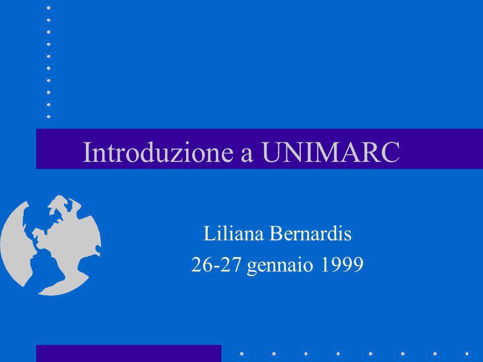 Introduzione a UNIMARC Liliana Bernardis 26-27 gennaio 1999