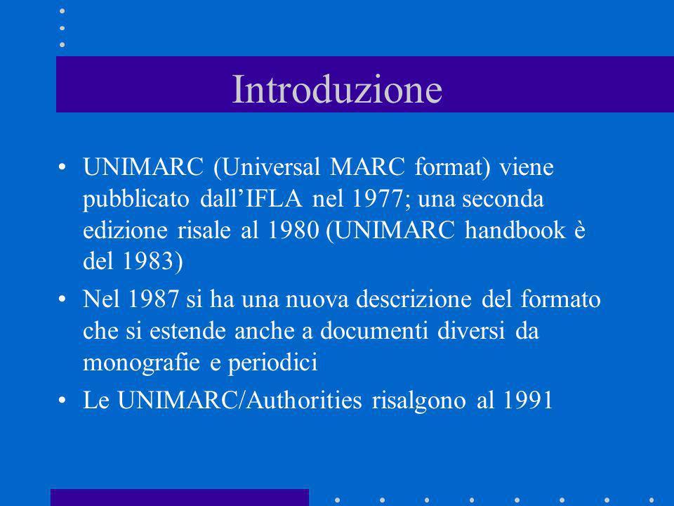 Introduzione UNIMARC (Universal MARC format) viene pubblicato dallIFLA nel 1977; una seconda edizione risale al 1980 (UNIMARC handbook è del 1983) Nel