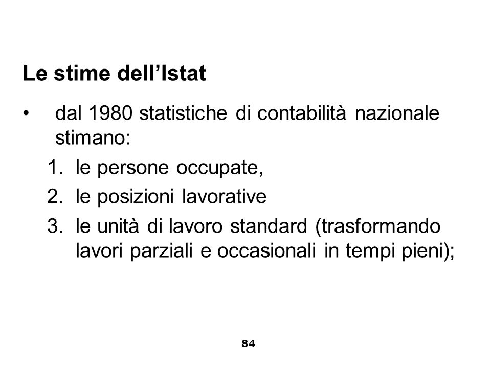 Le stime dellIstat dal 1980 statistiche di contabilità nazionale stimano: 1.le persone occupate, 2.le posizioni lavorative 3.le unità di lavoro standa