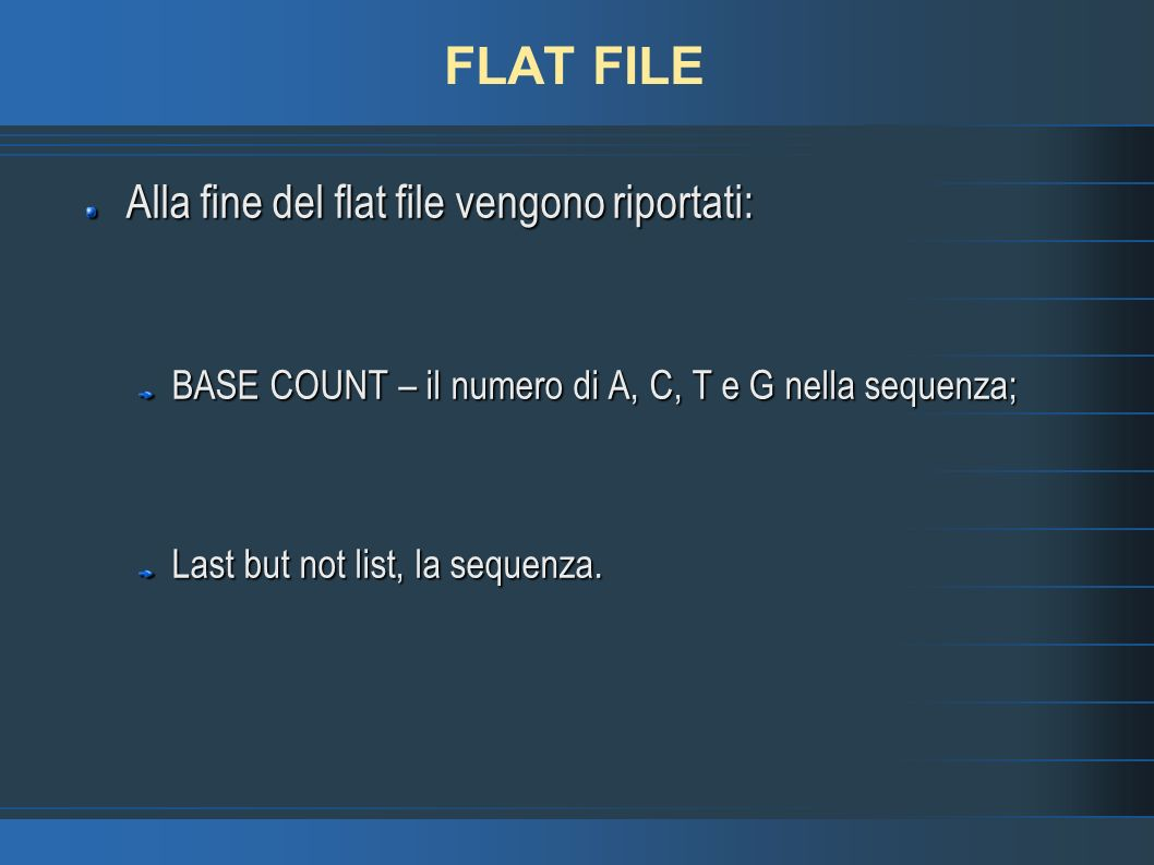 FLAT FILE Alla fine del flat file vengono riportati: BASE COUNT – il numero di A, C, T e G nella sequenza; Last but not list, la sequenza.