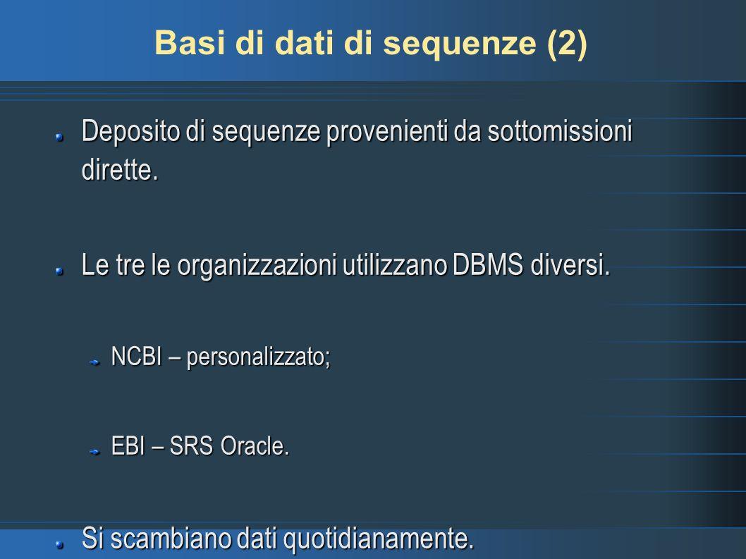 Basi di dati di sequenze (2) Deposito di sequenze provenienti da sottomissioni dirette. Le tre le organizzazioni utilizzano DBMS diversi. NCBI – perso