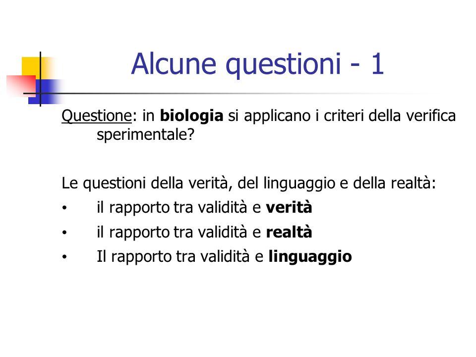 Alcune questioni - 1 Questione: in biologia si applicano i criteri della verifica sperimentale.