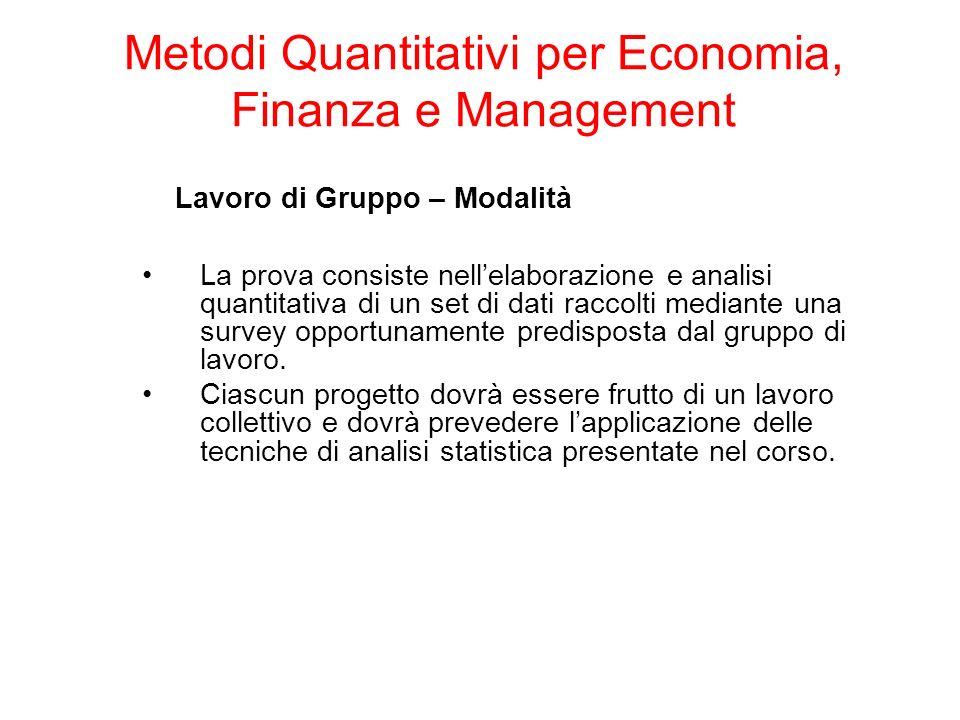 Lavoro di Gruppo – Modalità La prova consiste nellelaborazione e analisi quantitativa di un set di dati raccolti mediante una survey opportunamente predisposta dal gruppo di lavoro.