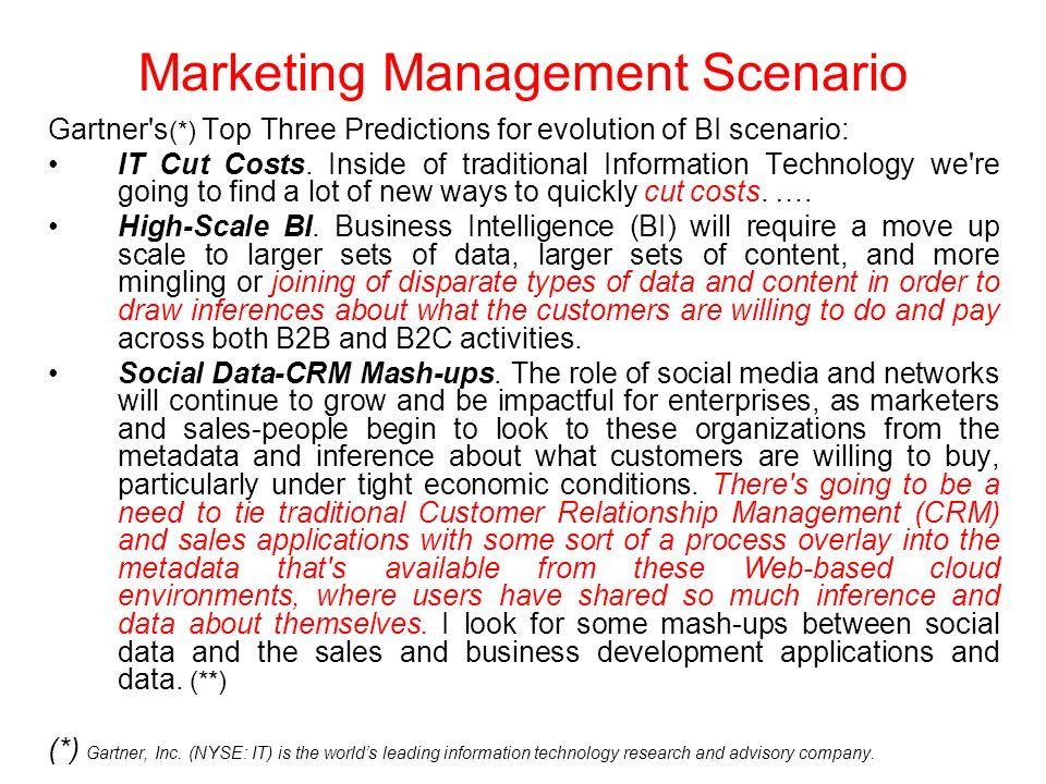 Marketing Management Scenario Gartner s (*) Top Three Predictions for evolution of BI scenario: IT Cut Costs.