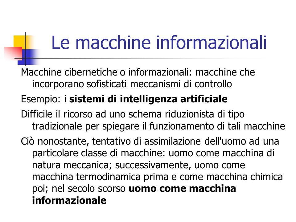 Le macchine informazionali Macchine cibernetiche o informazionali: macchine che incorporano sofisticati meccanismi di controllo Esempio: i sistemi di
