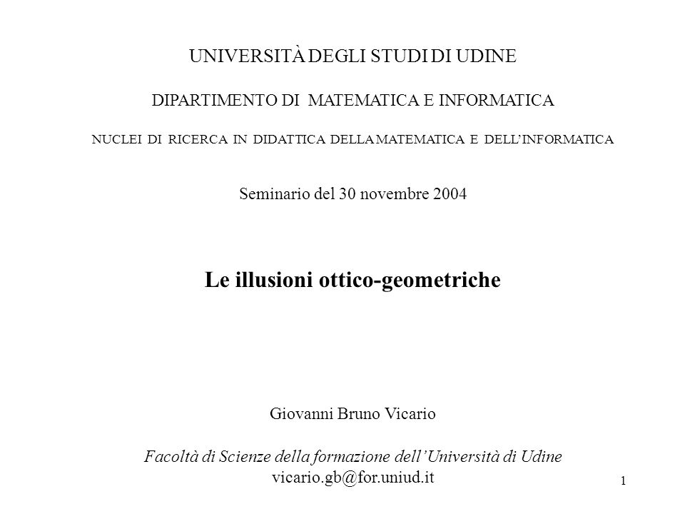 1 UNIVERSITÀ DEGLI STUDI DI UDINE DIPARTIMENTO DI MATEMATICA E INFORMATICA NUCLEI DI RICERCA IN DIDATTICA DELLA MATEMATICA E DELLINFORMATICA Seminario