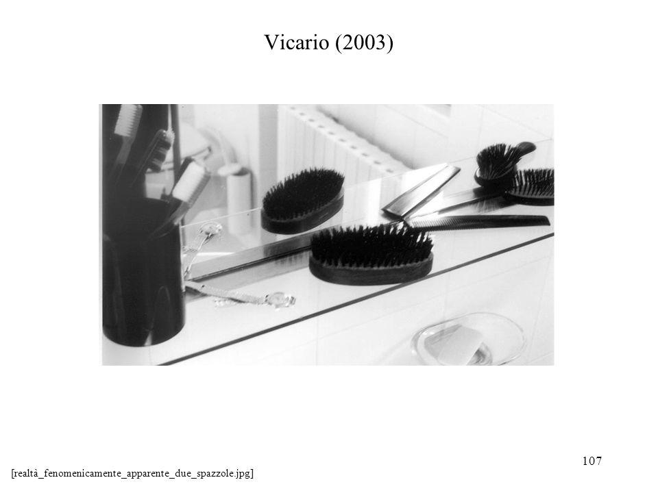 107 Vicario (2003) [realtà_fenomenicamente_apparente_due_spazzole.jpg]