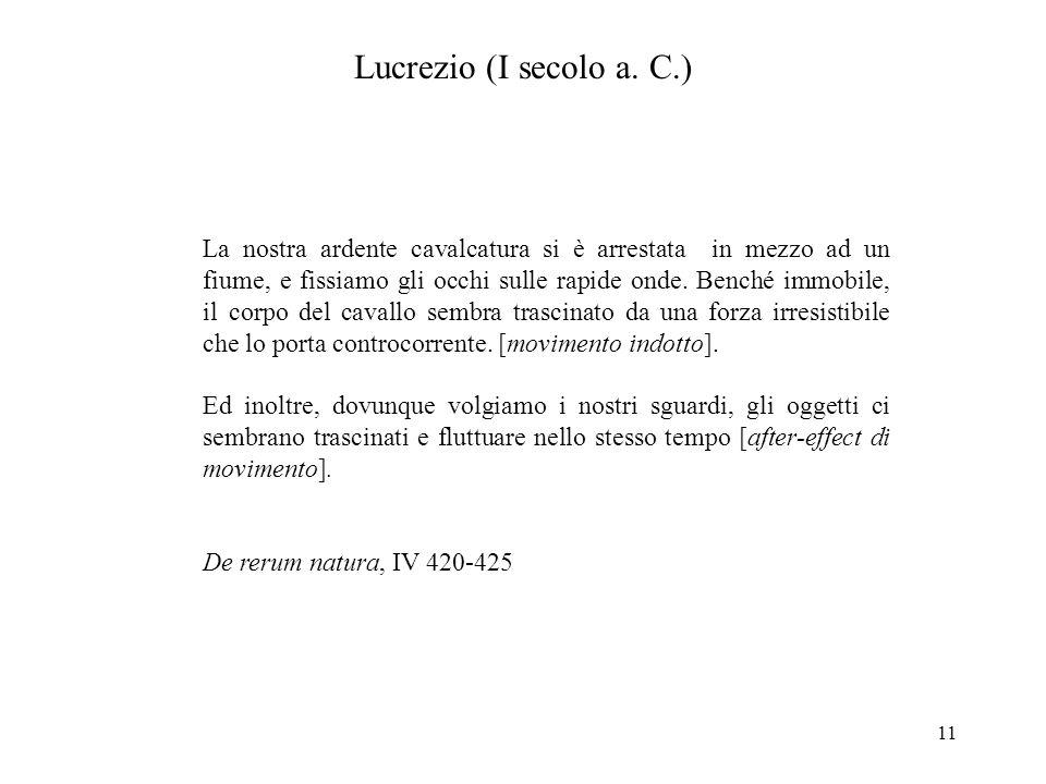 11 Lucrezio (I secolo a. C.) La nostra ardente cavalcatura si è arrestata in mezzo ad un fiume, e fissiamo gli occhi sulle rapide onde. Benché immobil
