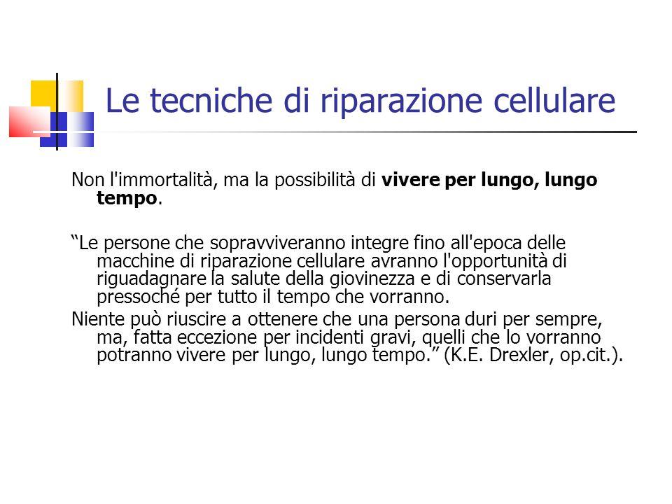 Le tecniche di riparazione cellulare Non l immortalità, ma la possibilità di vivere per lungo, lungo tempo.
