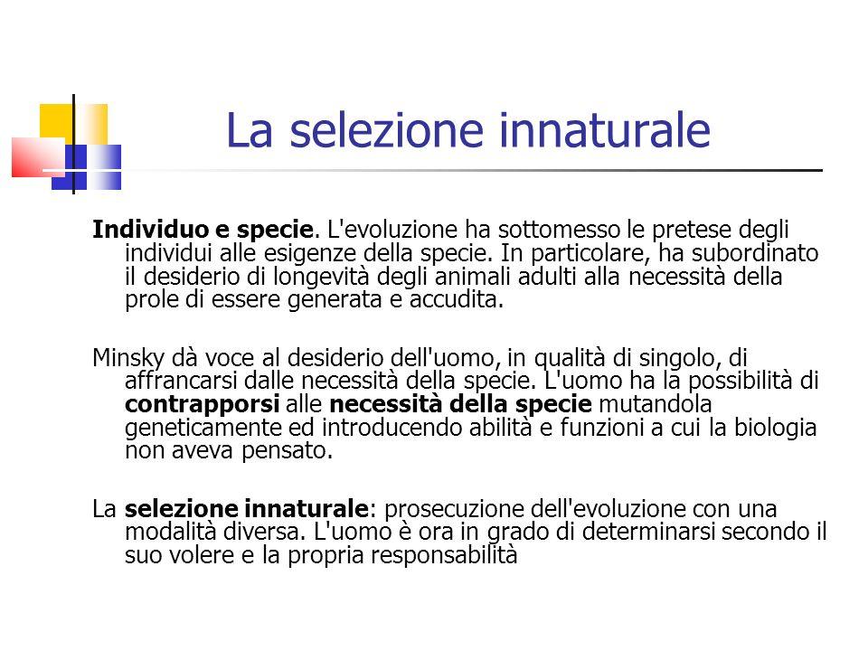 La selezione innaturale Individuo e specie. L'evoluzione ha sottomesso le pretese degli individui alle esigenze della specie. In particolare, ha subor