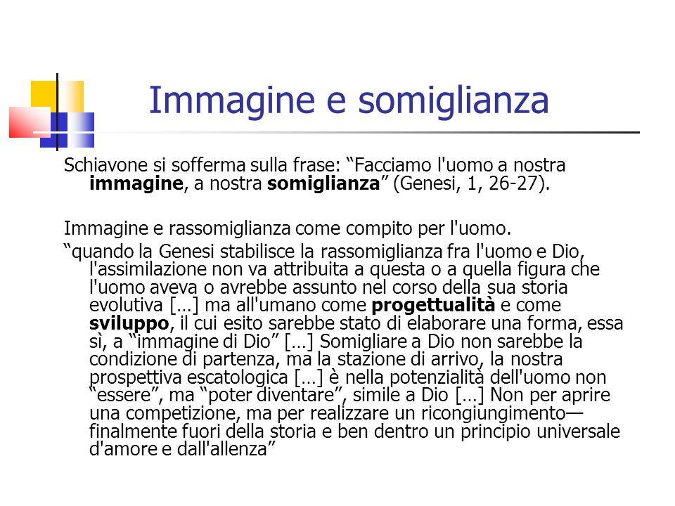 Immagine e somiglianza Schiavone si sofferma sulla frase: Facciamo l'uomo a nostra immagine, a nostra somiglianza (Genesi, 1, 26-27). Immagine e rasso