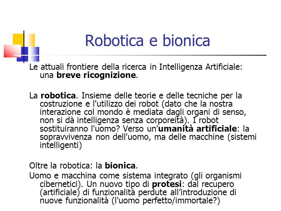 Robotica e bionica Le attuali frontiere della ricerca in Intelligenza Artificiale: una breve ricognizione. La robotica. Insieme delle teorie e delle t