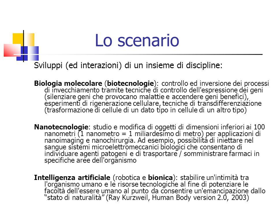 Lo scenario Sviluppi (ed interazioni) di un insieme di discipline: Biologia molecolare (biotecnologie): controllo ed inversione dei processi di invecc