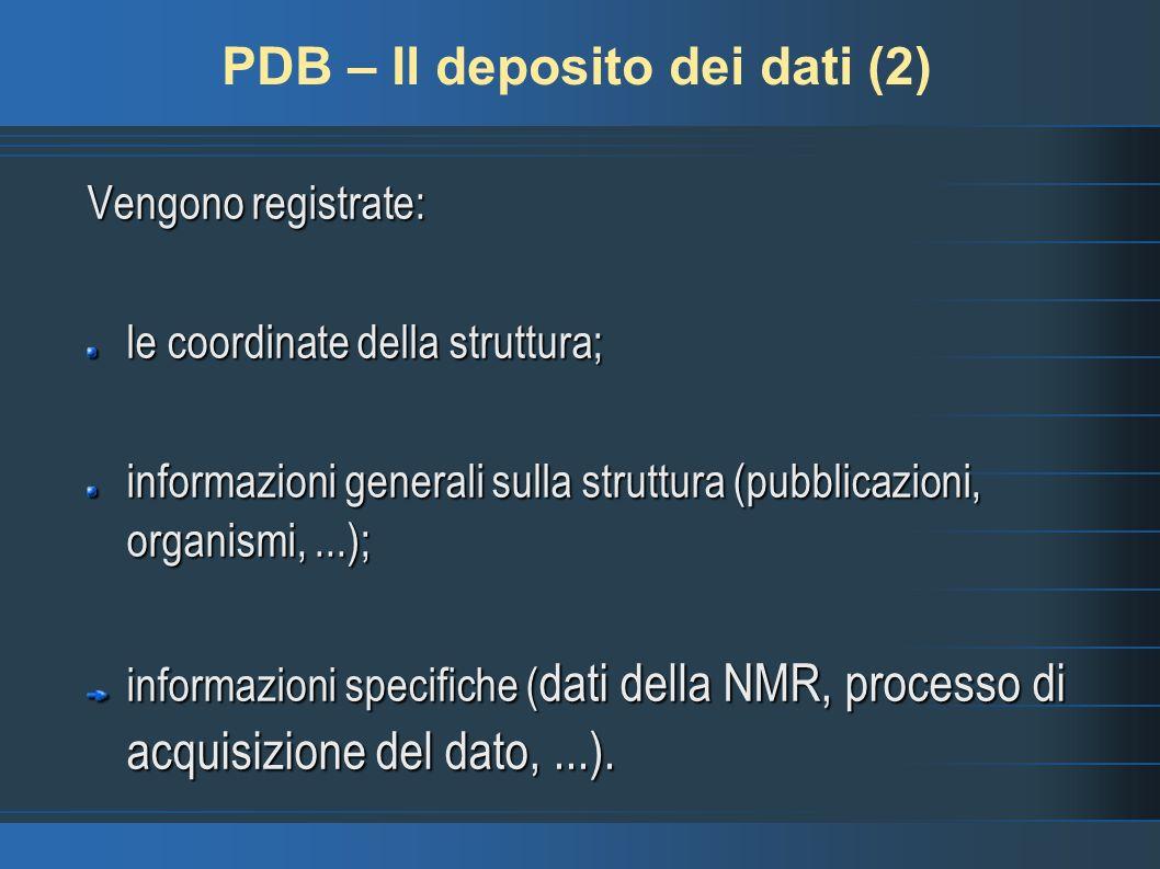 PDB – Il deposito dei dati (2) Vengono registrate: le coordinate della struttura; informazioni generali sulla struttura (pubblicazioni, organismi,...)