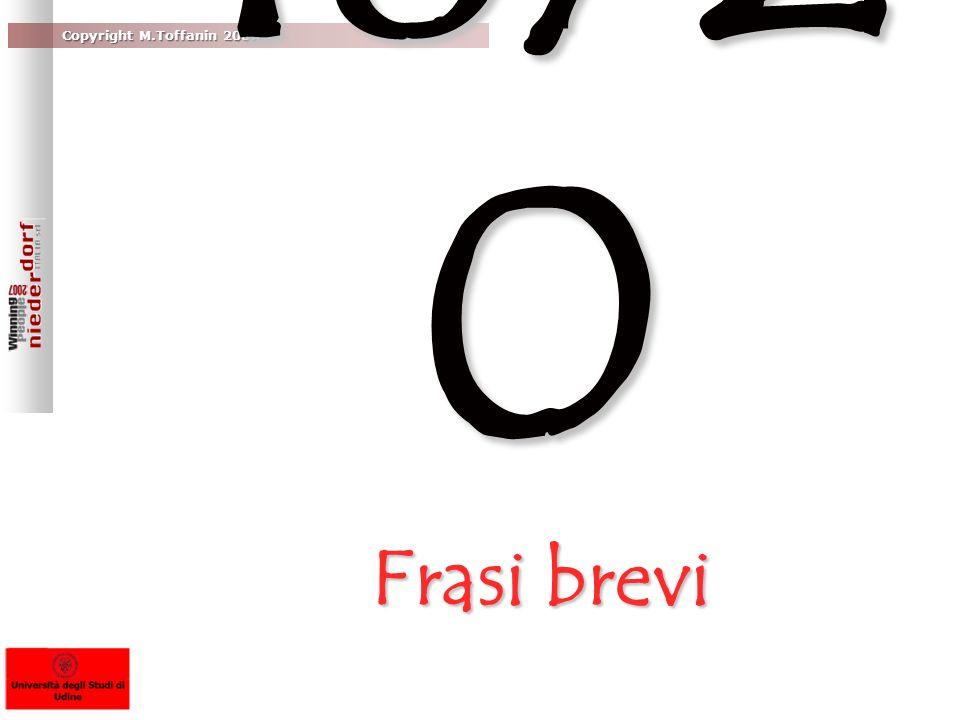 Copyright M.Toffanin 2007 18/2 0 Frasi brevi