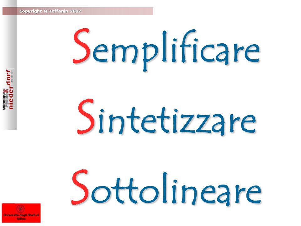 Copyright M.Toffanin 2007 S emplificare S intetizzare S ottolineare