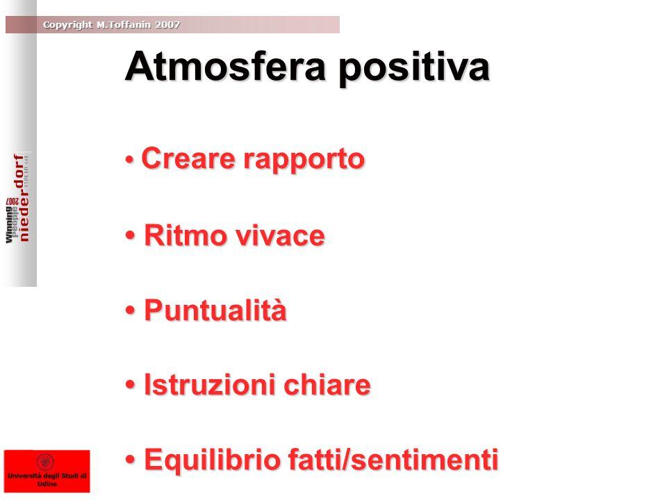 Copyright M.Toffanin 2007 Atmosfera positiva Creare rapporto Creare rapporto Ritmo vivace Ritmo vivace Puntualità Puntualità Istruzioni chiare Istruzi