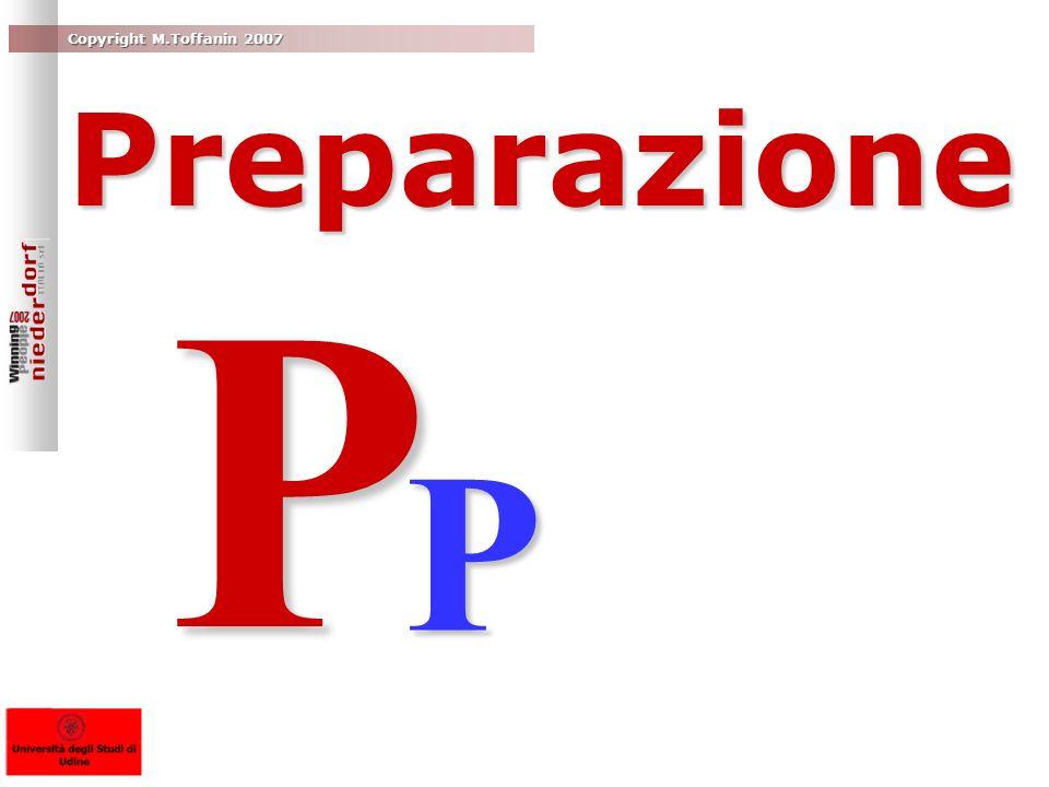 Copyright M.Toffanin 2007 Preparazione P P