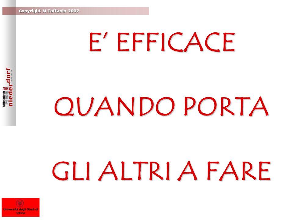 Copyright M.Toffanin 2007 LA COMUNICAZIONE E EFFICACE QUANDO PORTA GLI ALTRI A FARE