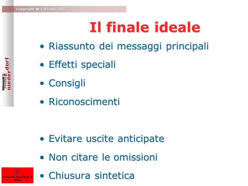 Copyright M.Toffanin 2007 Il finale ideale Il finale ideale Riassunto dei messaggi principaliRiassunto dei messaggi principali Effetti specialiEffetti