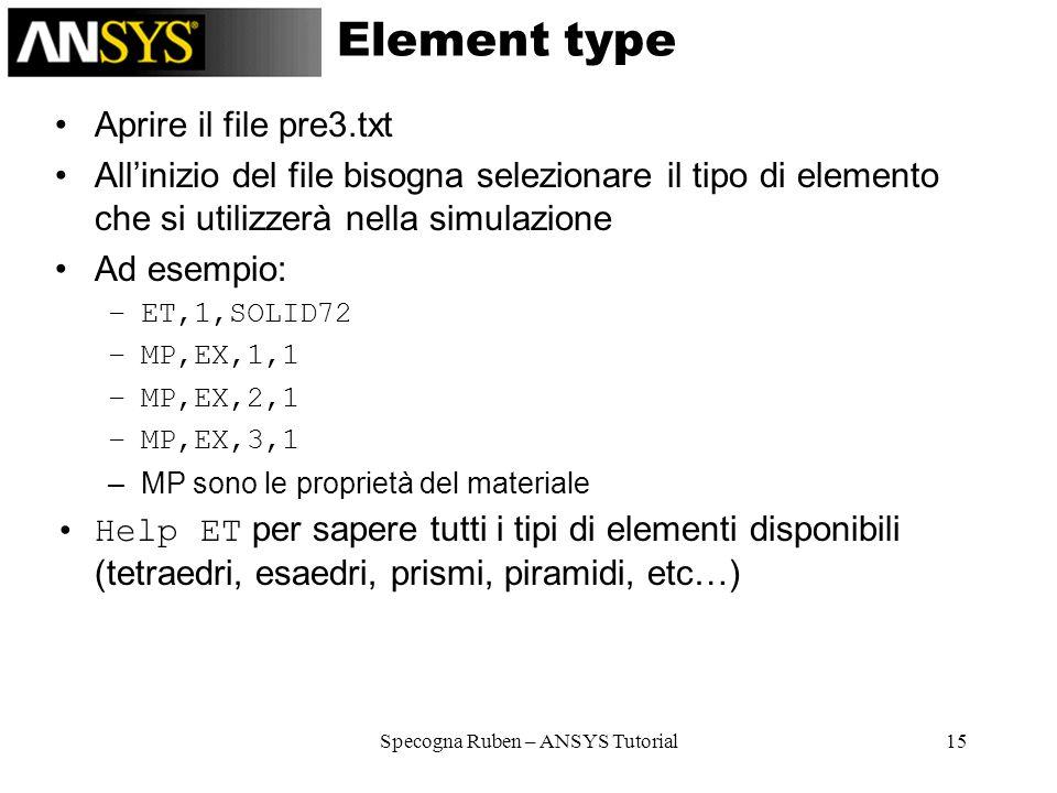 Specogna Ruben – ANSYS Tutorial15 Element type Aprire il file pre3.txt Allinizio del file bisogna selezionare il tipo di elemento che si utilizzerà ne
