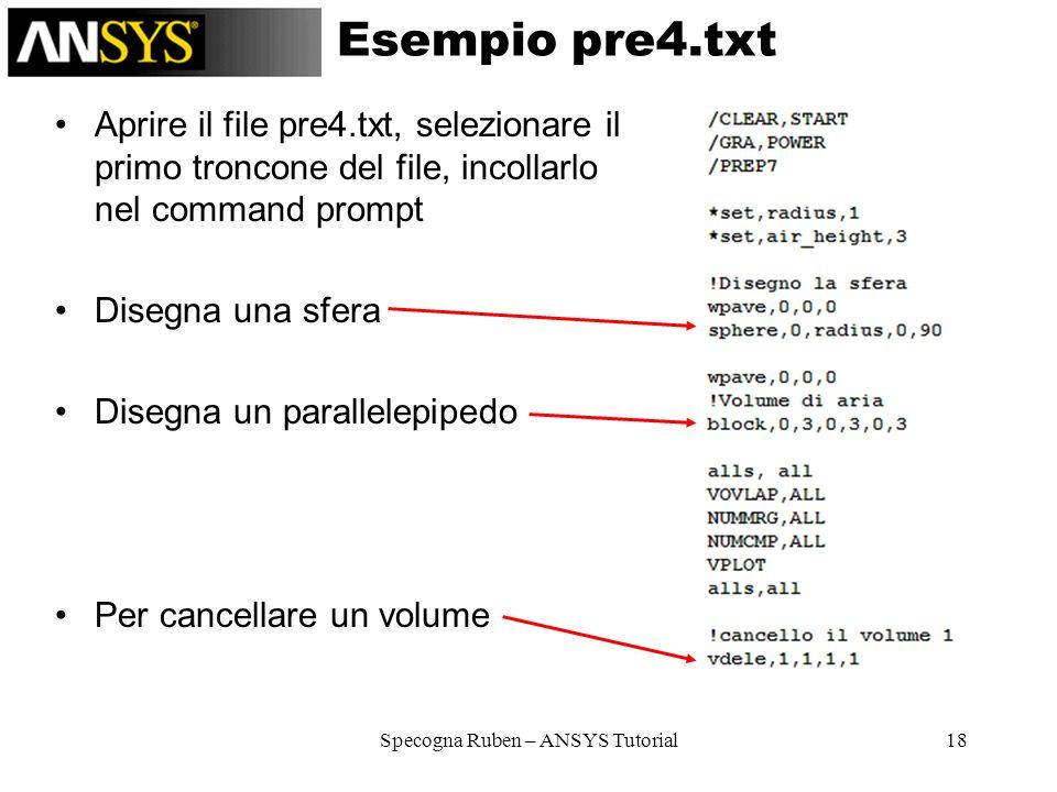 Specogna Ruben – ANSYS Tutorial18 Esempio pre4.txt Aprire il file pre4.txt, selezionare il primo troncone del file, incollarlo nel command prompt Dise