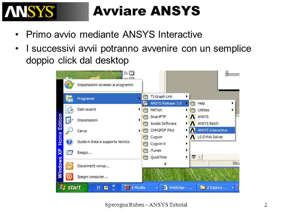 Specogna Ruben – ANSYS Tutorial3 ANSYS Interactive Permette di settare le variabili dambiente –Working directory –Jobname –Memory requested Finita la configurazione lanciamo il programma con Run