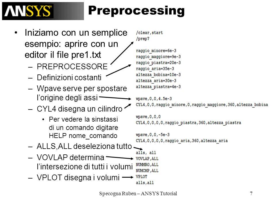 Specogna Ruben – ANSYS Tutorial7 Preprocessing Iniziamo con un semplice esempio: aprire con un editor il file pre1.txt –PREPROCESSORE –Definizioni cos