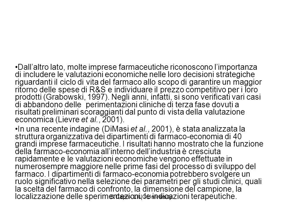 S.Capri - LIUC University Dallaltro lato, molte imprese farmaceutiche riconoscono limportanza di includere le valutazioni economiche nelle loro decisi