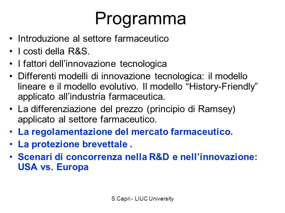 S.Capri - LIUC University United States (cont.) Bayh-Dole Act (1980) –Increased number of university patents in biomedical field –More than 2.200 new firms after 1980, following an obtained invention licence from an academic institution –More than 200 universities involved in technology transfer 8more than $21 billion) –More than 1,000 products on the market are licensed from universities –Productivity and competitiveness are increasing UNIVERSITA CATTANEO CASTELLANZA