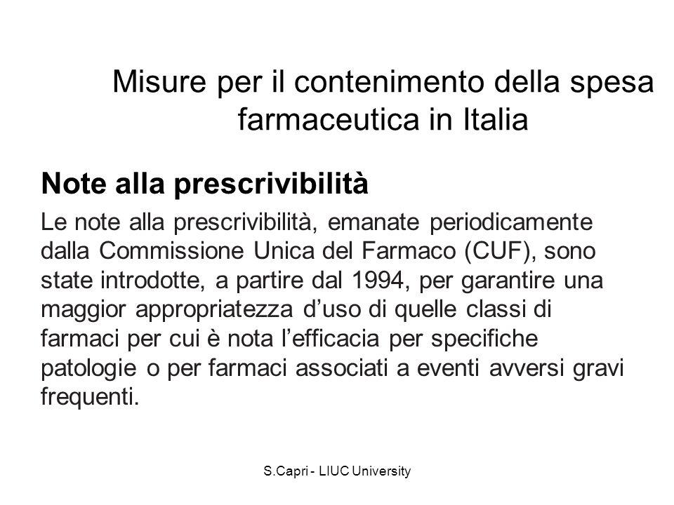 S.Capri - LIUC University Note alla prescrivibilità Le note alla prescrivibilità, emanate periodicamente dalla Commissione Unica del Farmaco (CUF), so