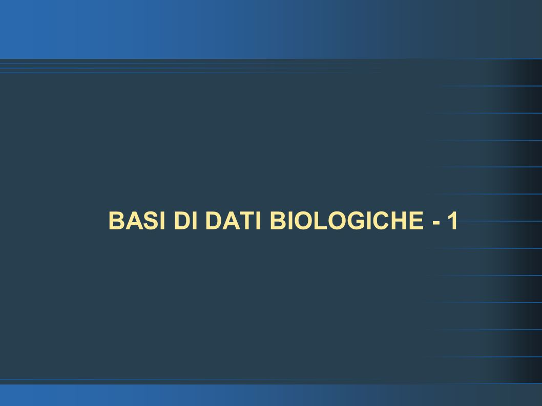 BASI DI DATI BIOLOGICHE - 1