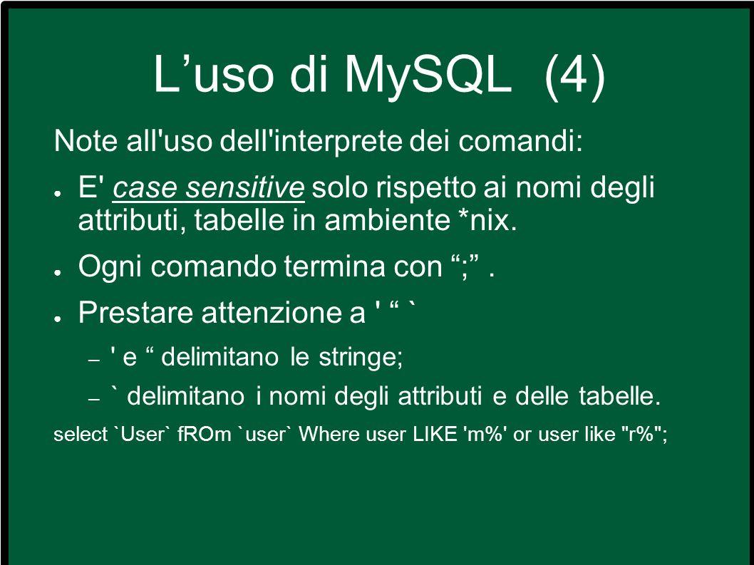 Luso di MySQL (5) Creazione: CREATE DATABASE [IF NOT EXISTS] db_name CREATE [TEMPORARY] TABLE [IF NOT EXISTS] tbl_name [(create_definition,...)][table_options][select_statement] I nomi degli attributi e i loro tipi vengono specificati nella create_definition.