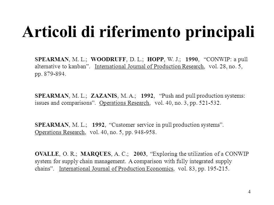4 Articoli di riferimento principali SPEARMAN, M. L.; WOODRUFF, D. L.; HOPP, W. J.; 1990, CONWIP: a pull alternative to kanban. International Journal