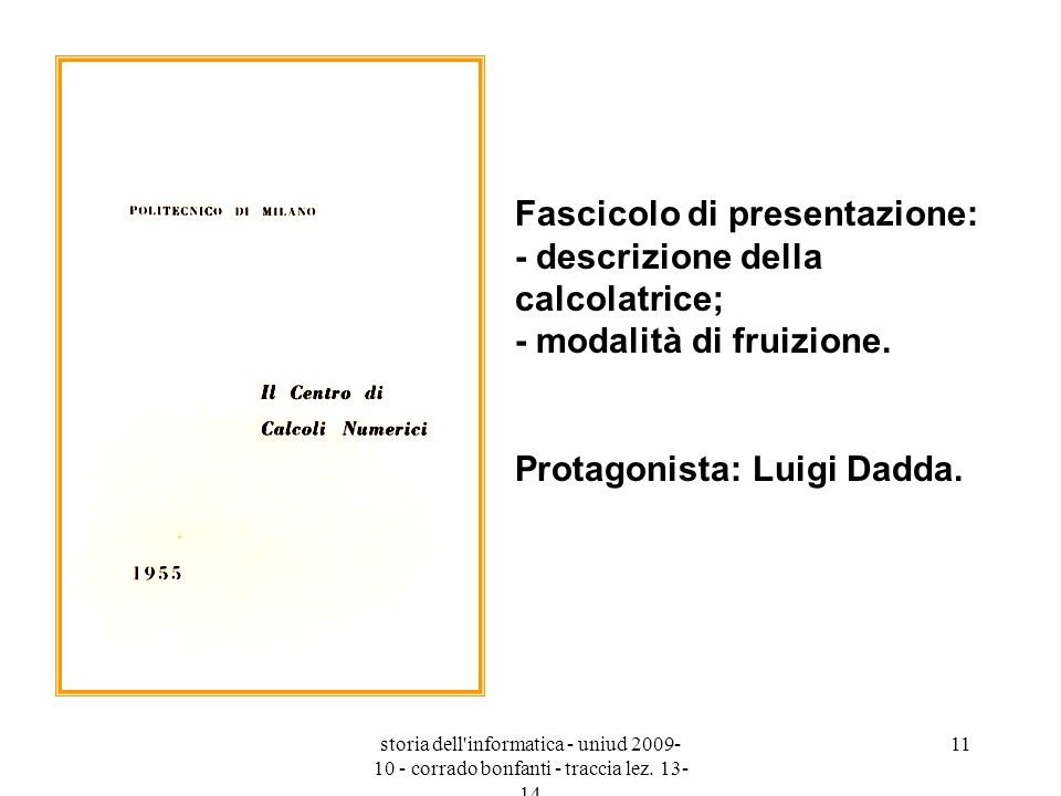 storia dell'informatica - uniud 2009- 10 - corrado bonfanti - traccia lez. 13- 14 11 Fascicolo di presentazione: - descrizione della calcolatrice; - m
