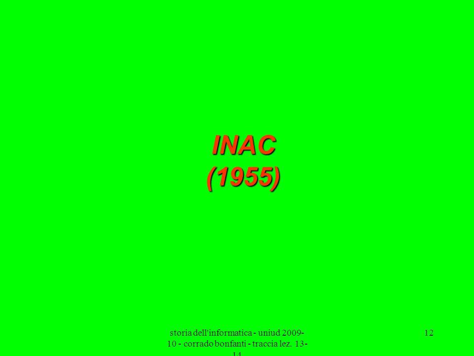 storia dell'informatica - uniud 2009- 10 - corrado bonfanti - traccia lez. 13- 14 12 INAC (1955)