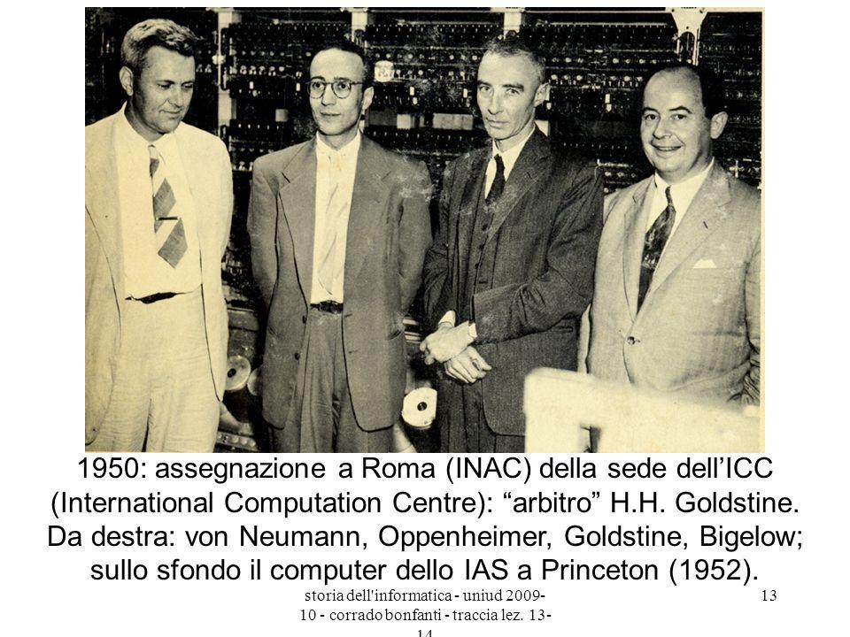 storia dell'informatica - uniud 2009- 10 - corrado bonfanti - traccia lez. 13- 14 13 1950: assegnazione a Roma (INAC) della sede dellICC (Internationa