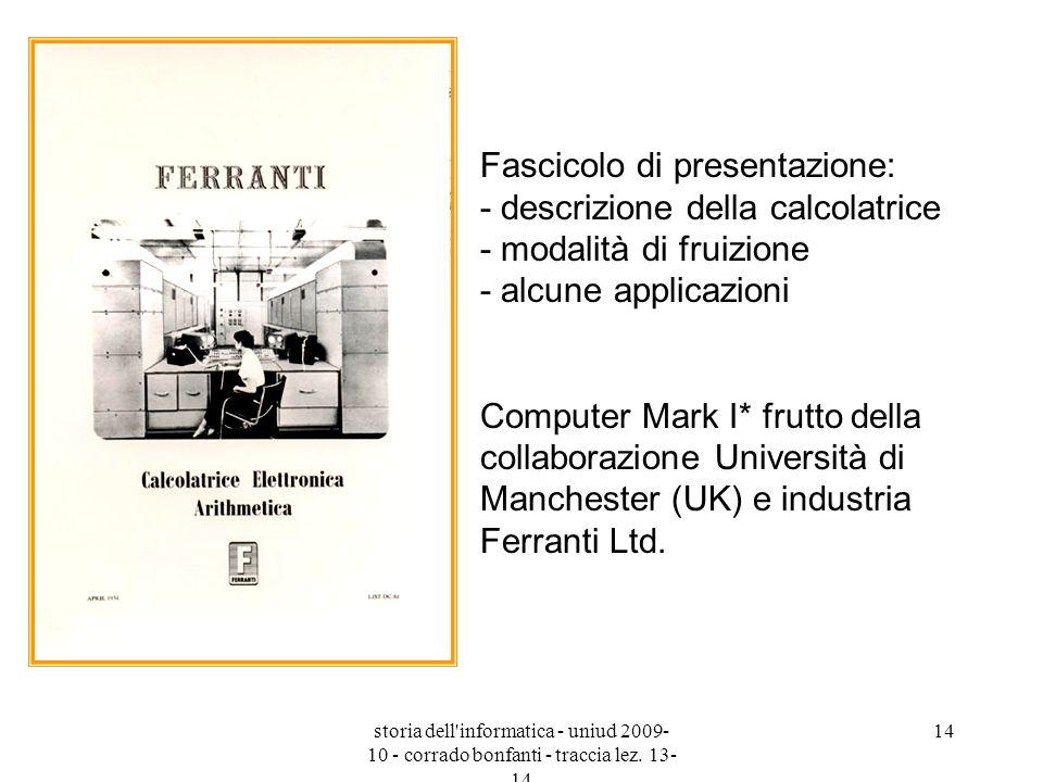 storia dell'informatica - uniud 2009- 10 - corrado bonfanti - traccia lez. 13- 14 14 Fascicolo di presentazione: - descrizione della calcolatrice - mo