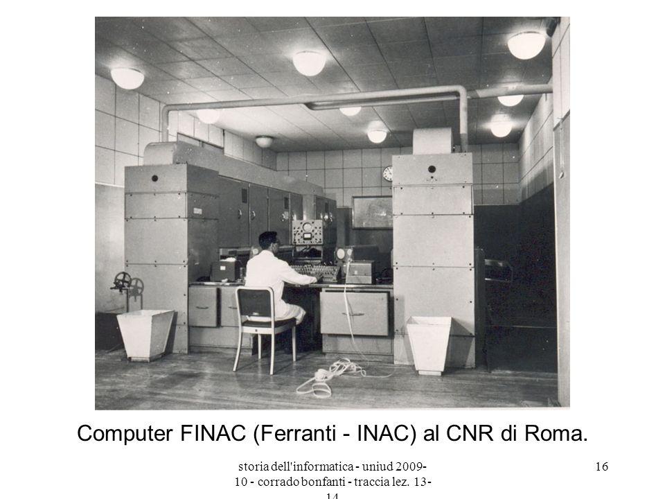 storia dell'informatica - uniud 2009- 10 - corrado bonfanti - traccia lez. 13- 14 16 Computer FINAC (Ferranti - INAC) al CNR di Roma.