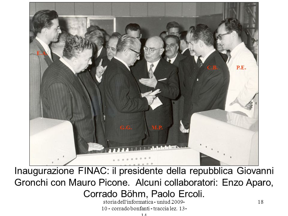 storia dell'informatica - uniud 2009- 10 - corrado bonfanti - traccia lez. 13- 14 18 Inaugurazione FINAC: il presidente della repubblica Giovanni Gron
