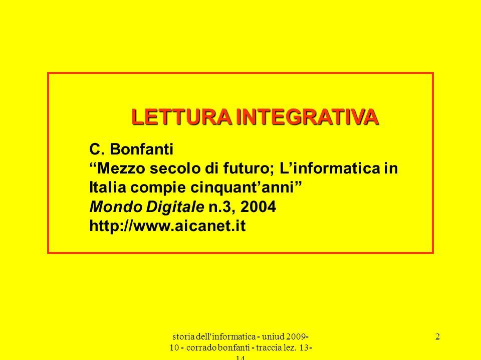 storia dell'informatica - uniud 2009- 10 - corrado bonfanti - traccia lez. 13- 14 2 LETTURA INTEGRATIVA C. Bonfanti Mezzo secolo di futuro; Linformati