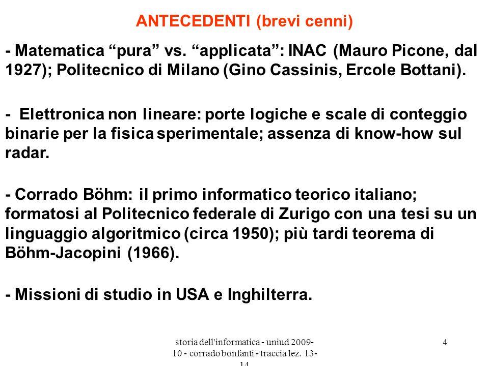 storia dell'informatica - uniud 2009- 10 - corrado bonfanti - traccia lez. 13- 14 4 ANTECEDENTI (brevi cenni) - Matematica pura vs. applicata: INAC (M