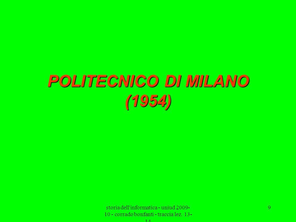 storia dell'informatica - uniud 2009- 10 - corrado bonfanti - traccia lez. 13- 14 9 POLITECNICO DI MILANO (1954)