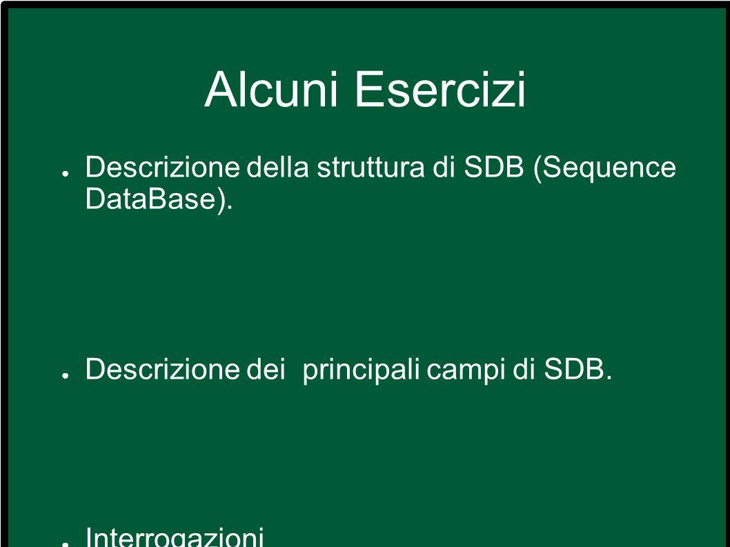 Alcuni Esercizi Descrizione della struttura di SDB (Sequence DataBase).
