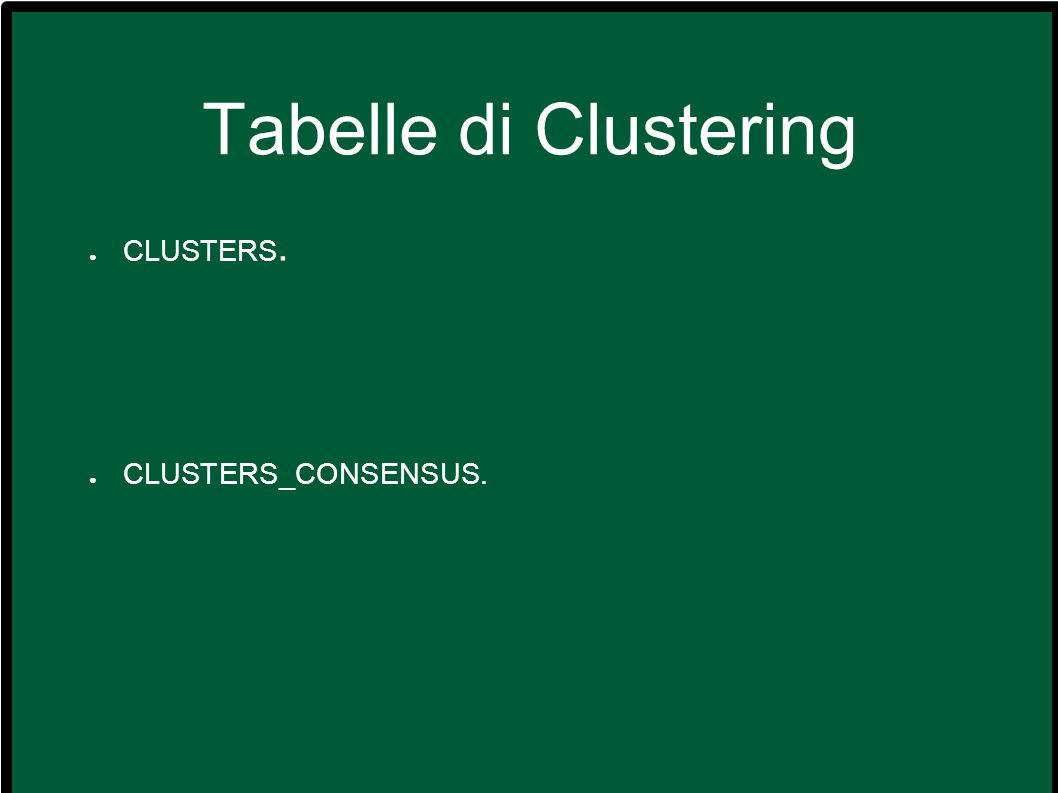 Tabelle di Clustering CLUSTERS. CLUSTERS_CONSENSUS.
