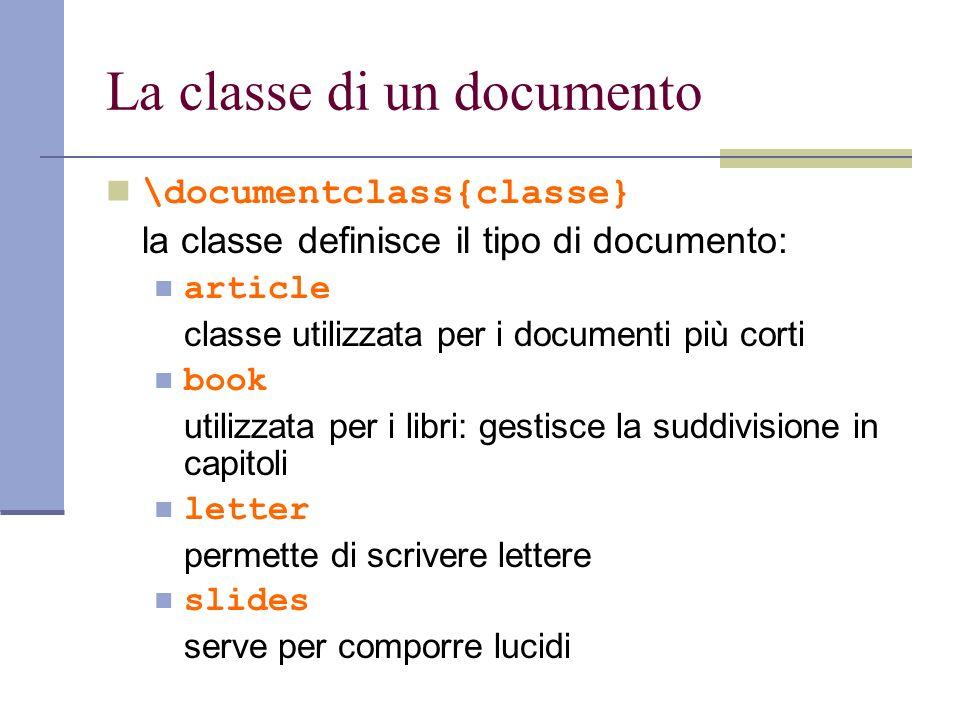 La classe di un documento \documentclass{classe} la classe definisce il tipo di documento: article classe utilizzata per i documenti più corti book ut